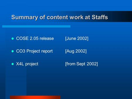 Summary of content work at Staffs COSE 2.05 release [June 2002] CO3 Project report [Aug 2002] X4L project [from Sept 2002]