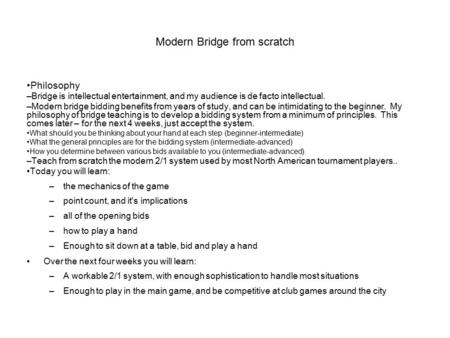 Modern Bridge from scratch Philosophy – Bridge is intellectual entertainment, and my audience is de facto intellectual. – Modern bridge bidding benefits.