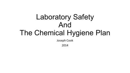 Laboratory Safety And The Chemical Hygiene Plan Joseph Cook 2014.