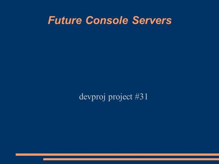 Future Console Servers devproj project #31. Overview ● Requirements / motivation ● Current approach ● Possible future options – KVM over IP – IPMI – Serial.