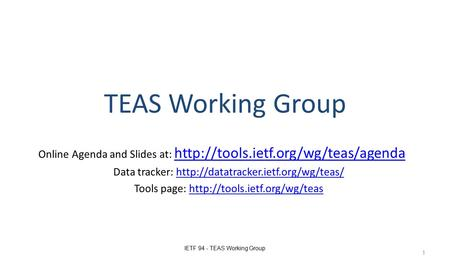 TEAS Working Group Online Agenda and Slides at:   Data tracker:
