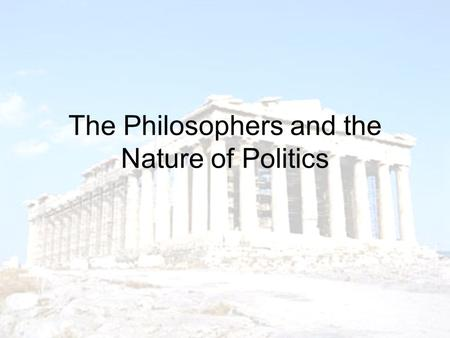 The Philosophers and the Nature of Politics. [Human beings] need each other to be truly free, to become human. We can be human only in fellowship, in.