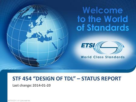 "STF 454 ""DESIGN OF TDL"" – STATUS REPORT Last change: © ETSI All rights reserved."