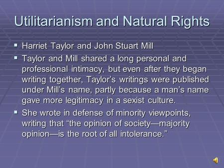Utilitarianism and Natural Rights  Harriet Taylor and John Stuart Mill  Taylor and Mill shared a long personal and professional intimacy, but even after.