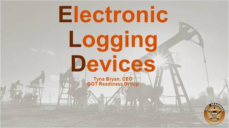 Electronic Logging Devices Tyna Bryan, CEO DOT Readiness Group.
