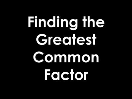 Finding the Greatest Common Factor. The greatest common factor of two or more numbers is the greatest number that is a factor of every number.