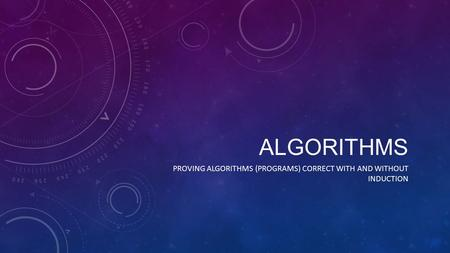 ALGORITHMS PROVING ALGORITHMS (PROGRAMS) CORRECT WITH AND WITHOUT INDUCTION.