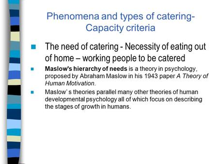 Phenomena and types of catering- Capacity criteria The need of catering - Necessity of eating out of home – working people to be catered Maslow's hierarchy.