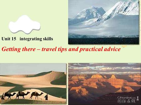 Unit 15 integrating skills Getting there – travel tips and practical advice.
