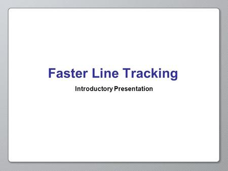 Faster Line Tracking Introductory Presentation. Opening Activity Try the following with a partner: Obtain a meter stick Holding the meter stick vertically,