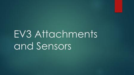 EV3 Attachments and Sensors. Ultrasonic Sensor  Purpose: detect distance from an object.  What it does: Generates sound waves and reads their echoes.