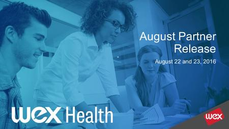 August Partner Release August 22 and 23, When is the next scheduled WEX Health Cloud release? Next release is: Saturday, August 27, 2016 System.