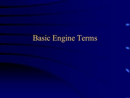 Basic Engine Terms. Dead Center –The term identifies the relation between the positions of the crankshaft and the piston. When the piston is at its outward.