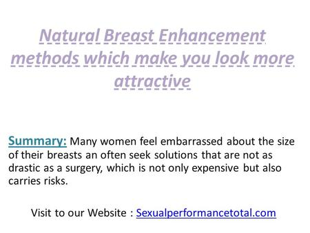 Natural Breast Enhancementmethods which make you look moreattractive Natural Breast Enhancement methods which make you look more attractive.