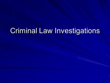 Criminal Law Investigations. Jurisdiction Lawful right of the branches of gov't to exercise official authority.