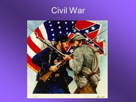 Civil War. Reasons for the Civil War Northerners Opposed states' rights Favored nationalism Against the expansion of slavery Favored a protective tariff.