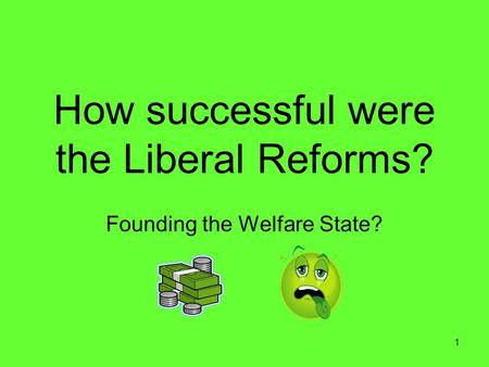 how succesful were the liberal reforms Issue 5 – assessment of the liberal reforms  how successful were they past paper questions 2012: to what extent did the liberal reforms of 1906 to 1914 make a significant improvement to the lives of the british people.
