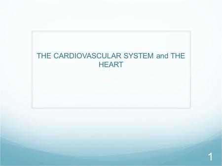 THE CARDIOVASCULAR SYSTEM and THE HEART 1. INTRODUCTION The circulatory system consists of the blood, heart, and blood vessels. The heart is the pump.
