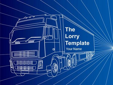 Your Name The Lorry Template. Example Bullet Point Slide 1 Bullet point –Sub Bullet.