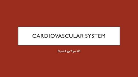 CARDIOVASCULAR SYSTEM Physiology Topic #3. THE HEART.