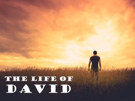 The life of David. The life of David 1 Samuel David said to Saul, 'Let no one lose heart on account of this Philistine; your servant will go and.