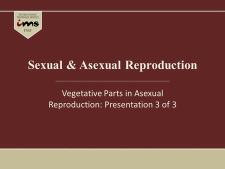 Sexual & Asexual Reproduction Vegetative Parts in Asexual Reproduction: Presentation 3 of 3.