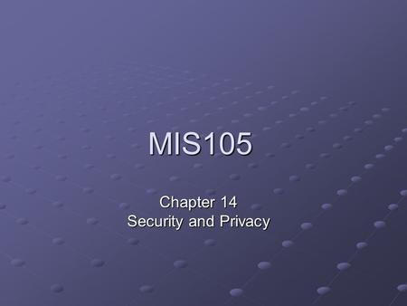 MIS105 Chapter 14 Security and Privacy. Objectives Explain the different types of computer crime and the difficulties of discovery and prosecution Describe.