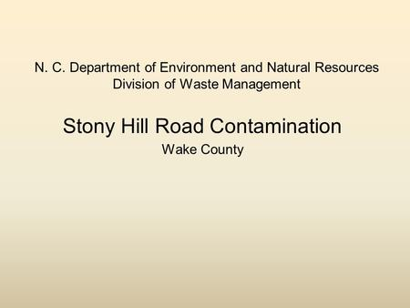 N. C. Department of Environment and Natural Resources Division of Waste Management Stony Hill Road Contamination Wake County.