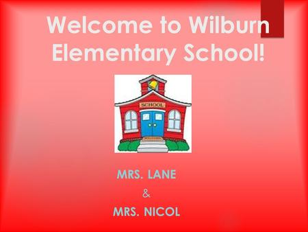 Welcome to Wilburn Elementary School! MRS. LANE & MRS. NICOL.