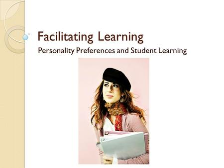 Facilitating Learning Personality Preferences and Student Learning.