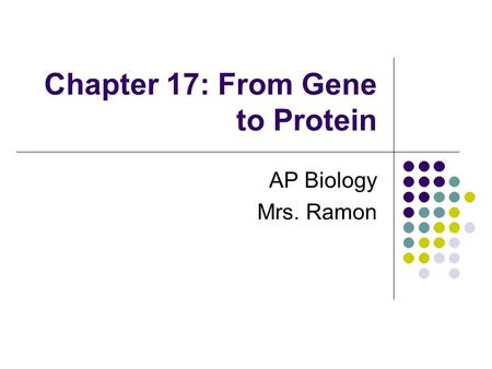 Chapter 17: From Gene to Protein AP Biology Mrs. Ramon.