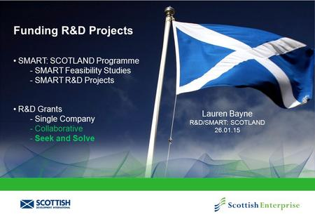 Funding R&D Projects SMART: SCOTLAND Programme - SMART Feasibility Studies - SMART R&D Projects R&D Grants - Single Company - Collaborative - Seek and.
