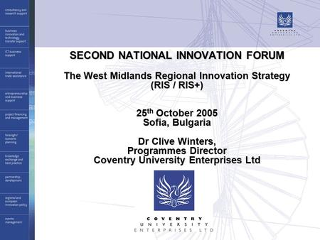 SECOND NATIONAL INNOVATION FORUM The West Midlands Regional Innovation Strategy (RIS / RIS+) 25 th October 2005 Sofia, Bulgaria Dr Clive Winters, Programmes.