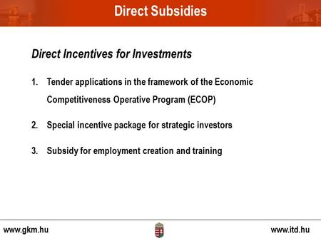 Direct Incentives for Investments 1.Tender applications in the framework of the Economic Competitiveness Operative Program (ECOP) 2. Special incentive.
