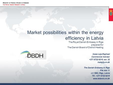 Market possibilities within the energy efficiency in Latvia The Royal Danish Embassy in Riga prepared for The Danish Board of District Heating Inese Leja-Raphael.