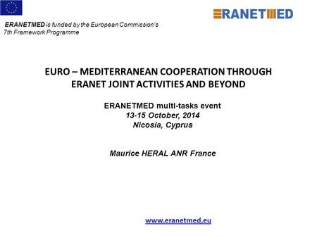 EURO – MEDITERRANEAN COOPERATION THROUGH ERANET JOINT ACTIVITIES AND BEYOND ERANETMED is funded by the European Commission's 7th Framework Programme ERANETMED.