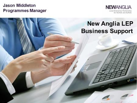 Jason Middleton Programmes Manager New Anglia LEP Business Support.