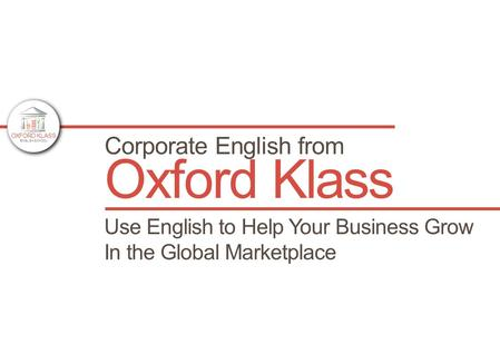 Oxford Klass Use English to Help Your Business Grow In the Global Marketplace Corporate English from OXFORD KLASS ENGLISH SCHOOL.