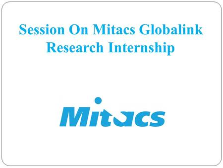 Session On Mitacs Globalink Research Internship. What is Mitacs.
