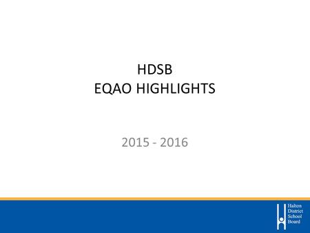 HDSB EQAO HIGHLIGHTS EQAO Results Overview Grade 6 ReadingWritingMath HDSB85 56 Province Grade 3 ReadingWritingMath HDSB Province