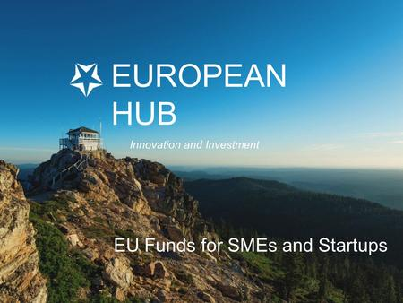 EUROPEAN HUB EU Funds for SMEs and Startups Innovation and Investment.