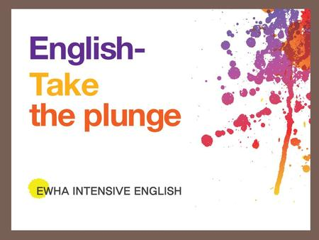 7-Hour, 5-day, 4-week Immersion Program EIE (EWHA INTENSIVE ENGLISH)