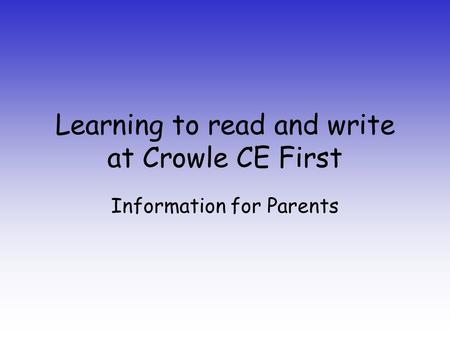 Learning to read and write at Crowle CE First Information for Parents.