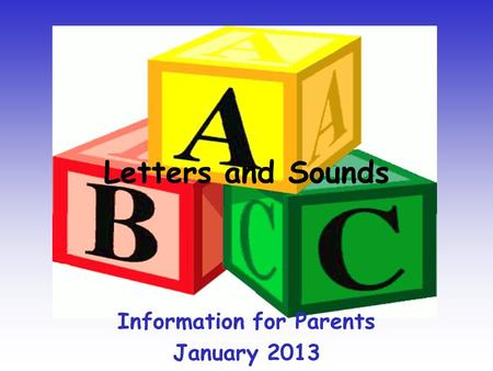 Letters and Sounds Information for Parents January 2013.