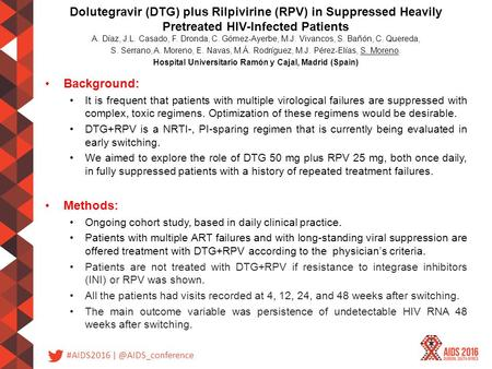 #AIDS2016 Dolutegravir (DTG) plus Rilpivirine (RPV) in Suppressed Heavily Pretreated HIV-Infected Patients A. Díaz, J.L. Casado, F.