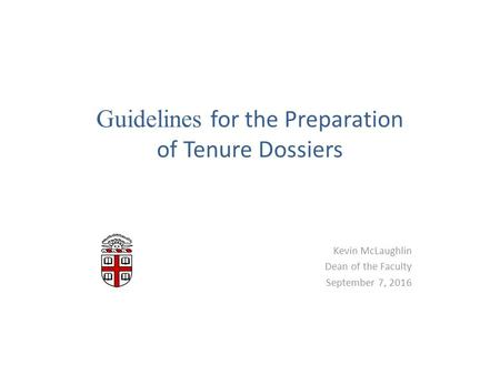 Guidelines for the Preparation of Tenure Dossiers Kevin McLaughlin Dean of the Faculty September 7, 2016.