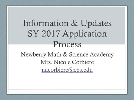 Information & Updates SY 2017 Application Process Newberry Math & Science Academy Mrs. Nicole Corbiere