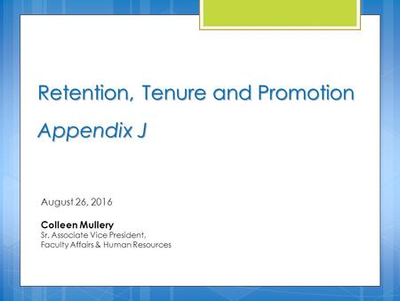 Retention, Tenure and Promotion Appendix J August 26, 2016 Colleen Mullery Sr. Associate Vice President, Faculty Affairs & Human Resources.