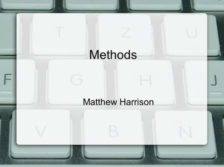 Methods Matthew Harrison. Overview ● There are five main aspects of methods... ● 1) Modifiers – public, private ● 2) Method Name ● 3) Parameters ● 4)