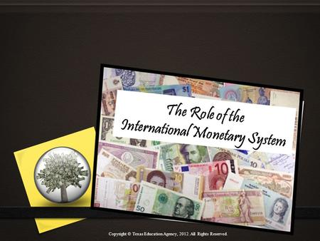 The Role of the International Monetary System Copyright © Texas Education Agency, All Rights Reserved.